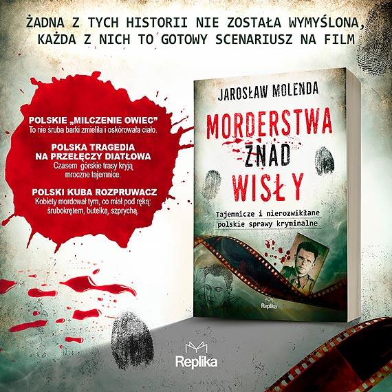 """""""Morderstwa znad Wisły"""" – nowa książka Jarosława Molendy"""